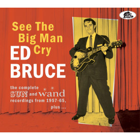 See The Big Man Cry - The complete SUN and Wand recordings 1957 – 65, plus…